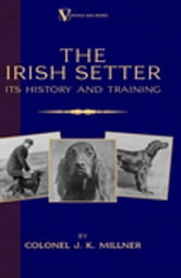 The Irish Setter - Its History & Training (A Vintage Dog Books Breed Classic) ebook by Colonel J.K. Millner