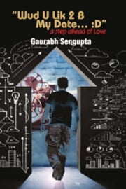 Wud U Lik 2 B My Date... ebook by Gaurabh Sengupta