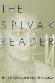 The Spivak Reader - Selected Works of Gayati Chakravorty Spivak ebook by Gayatri Spivak,Donna Landry,Gerald MacLean