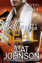 Betting on a Hot SEAL - Hot SEALs ebook by Cat Johnson