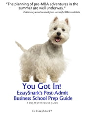 You Got In!! EssaySnark's Post-Admit Business School Prep Guide ebook by Essay Snark