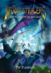 The Moon Stealers and the Quest for the Silver Bough (Book 1) ebook by Tim Flanagan