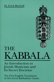 Kabbala: An Introduction to Jewish Mysticism and Its Secret Doctrine ebook by Bischoff, Erich