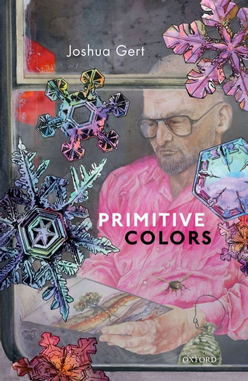 Primitive Colors - A Case Study in Neo-pragmatist Metaphysics and Philosophy of Perception ebook by Joshua Gert