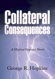 Collateral Consequences - A Mystery/Suspense Novel ebook by George R. Hopkins