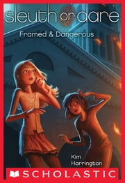 Sleuth or Dare #3: Framed & Dangerous ebook by Kim Harrington