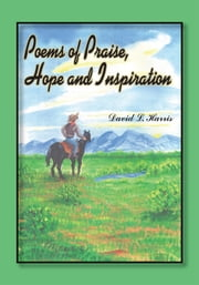 Poems of Praise, Hope and Inspiration ebook by David L. Harris