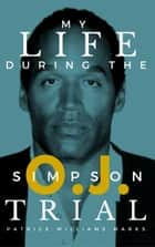 My Life During The O.J. Simpson Trial ebook by Patrice Williams Marks