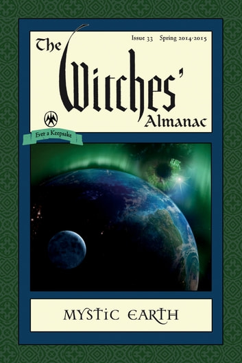 The Witches' Almanac, Issue 33 - Spring 2014 - Spring 2015: Mystic Earth ebook by