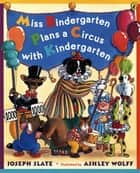 Miss Bindergarten Plans a Circus With Kindergarten ebook by Joseph Slate, Ashley Wolff, Natalie Moore