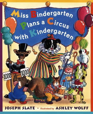 Miss Bindergarten Plans a Circus With Kindergarten eBook by Joseph Slate