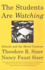 The Students are Watching - Schools and the Moral Contract ebook by Theodore Sizer,Nancy Faust Sizer