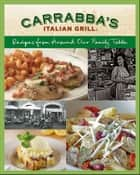 Carrabba's Italian Grill: Recipes from Around Our Family Table ebook by Rick Rodgers,Italian Grill Carrabbas