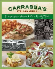 Carrabba's Italian Grill: Recipes from Around Our Family Table - Recipes from Around Our Family Table ebook by Rick Rodgers,Italian Grill Carrabbas