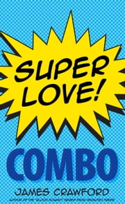 Super Love! Combo ebook by James Crawford