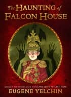 The Haunting of Falcon House ebook by Eugene Yelchin, Eugene Yelchin