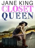 Closet Queen ebook by Jane King