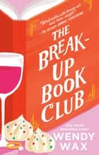 The Break-Up Book Club ebook by Wendy Wax