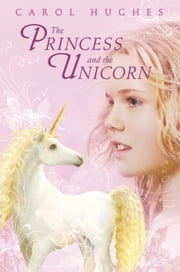 The Princess and the Unicorn ebook by Carol Hughes