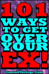 101 Ways To Get Over Your Ex ebook by ConsultTheSage.Com
