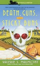 Death, Guns, and Sticky Buns ebook by Valerie S. Malmont