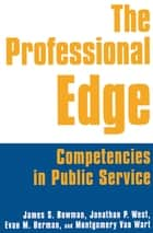 The Professional Edge: Competencies in Public Service - Competencies in Public Service ebook by James S. Bowman, Jonathan P. West, Margo Berman,...