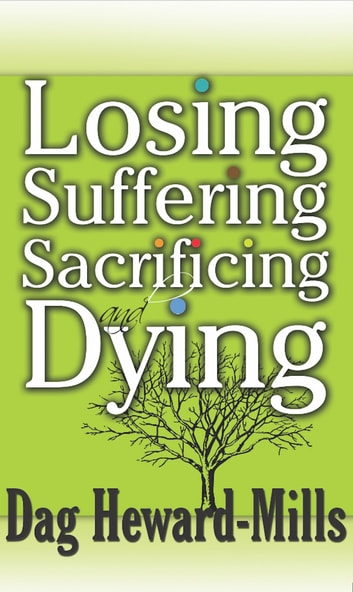 Losing Suffering Sacrificing And Dying Ebook By Dag Heward Mills