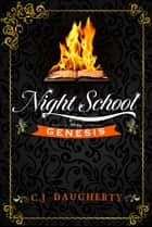 Night School: Genesis ebook by C.J. Daugherty