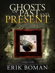 "Ghosts of Past and Present: From ""Short Cuts"", a short story collection ebook by Erik Boman"