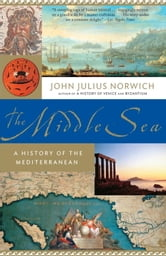 The Middle Sea - A History of the Mediterranean ebook by John Julius Norwich