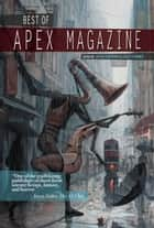 Best of Apex Magazine ebook by Jason Sizemore, Lesley Conner