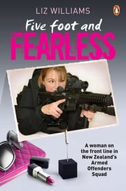 Five Foot And Fearless - A Woman On The Front Line In New Zealand's Armed ebook by Liz Williams