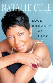 Love Brought Me Back - A Journey of Loss and Gain ebook by Natalie Cole,David Ritz