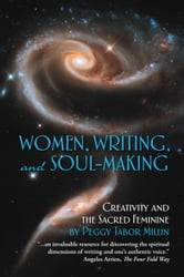 Women, Writing, and Soul-Making: Creativity and the Sacred Feminine ebook by Peggy Tabor Millin