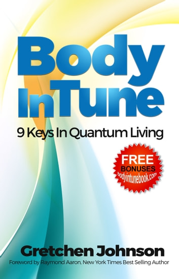 Body In Tune: 9 Keys in Quantum Living E-bok by Gretchen Johnson