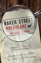 Baker Street Irregulars: The Game is Afoot - 13 Authors with Even MORE New Takes on Sherlock Holmes ebook by