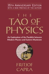 The Tao of Physics - An Exploration of the Parallels between Modern Physics and Eastern Mysticism ebook by Fritjof Capra