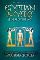Egyptian Mystics: Seekers of The Way ebook by Moustafa Gadalla