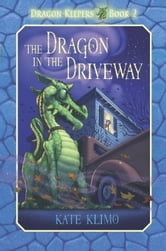 Dragon Keepers #2: The Dragon in the Driveway ebook by Kate Klimo