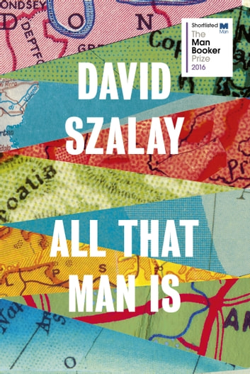 All That Man Is - Shortlisted for the Man Booker Prize 2016 ebook by David Szalay