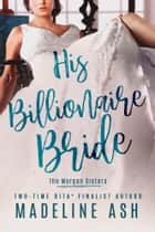 His Billionaire Bride ebook by Madeline Ash