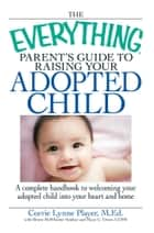 The Everything Parent's Guide to Raising Your Adopted Child ebook by Corrie Lynn Player