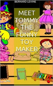 Meet Tommy the Funny Toy Maker ebook by Bernard Levine