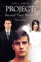 Project: Second Time Around - Paranormal ebook by Earl E. Somers
