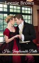 His Irreplaceable Belle - A Touches of Austen Novella ebook by Leenie Brown