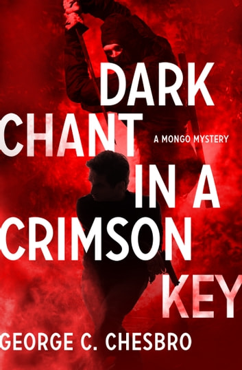 Dark Chant in a Crimson Key ebook by George C. Chesbro