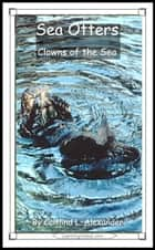 Sea Otters: Clowns of the Sea ebook by