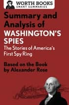 Summary and Analysis of Washington's Spies: The Story of America's First Spy Ring - Based on the Book by Alexander Rose ebook by