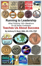 Running to Leadership: What Finishing 100+ Marathons On All 7 Continents Teaches Us About Success ebook by Anthony Reed