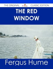 The Red Window - The Original Classic Edition ebook by Fergus Hume